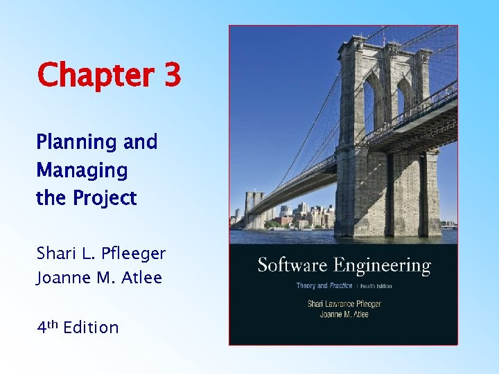Chapter 3 Planning and Managing the Project Shari L. Pfleeger Joanne M. Atlee 4
