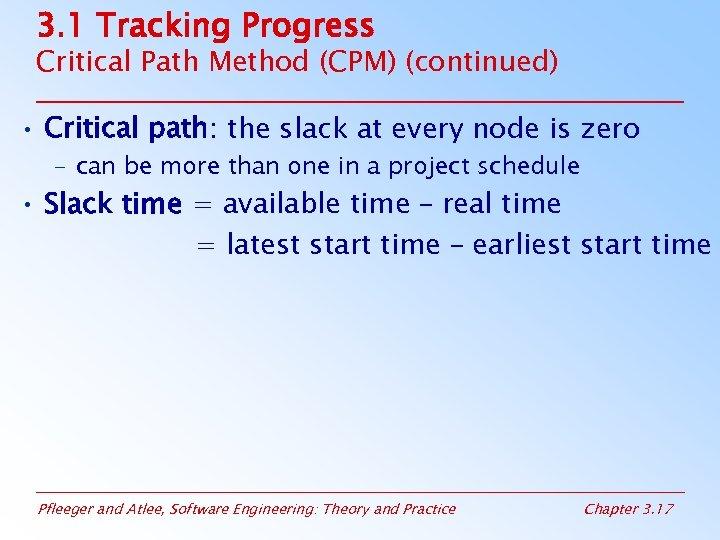 3. 1 Tracking Progress Critical Path Method (CPM) (continued) • Critical path: the slack