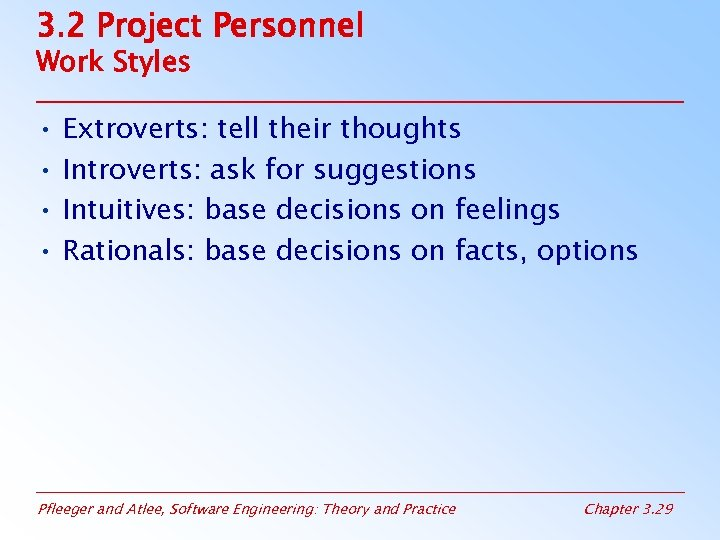 3. 2 Project Personnel Work Styles • Extroverts: tell their thoughts • Introverts: ask