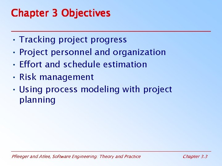 Chapter 3 Objectives • Tracking project progress • Project personnel and organization • Effort