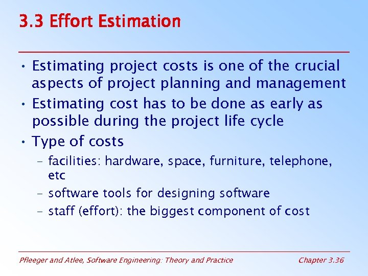 3. 3 Effort Estimation • Estimating project costs is one of the crucial aspects