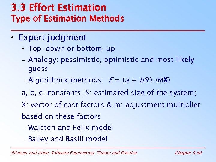 3. 3 Effort Estimation Type of Estimation Methods • Expert judgment • Top-down or