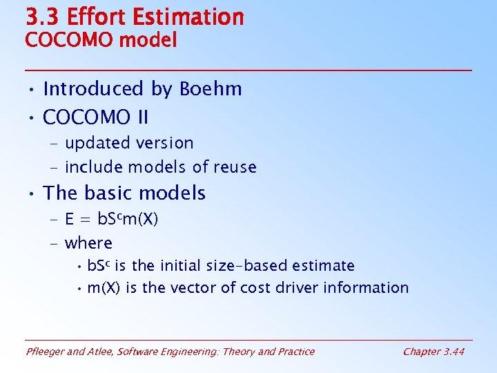 3. 3 Effort Estimation COCOMO model • Introduced by Boehm • COCOMO II –