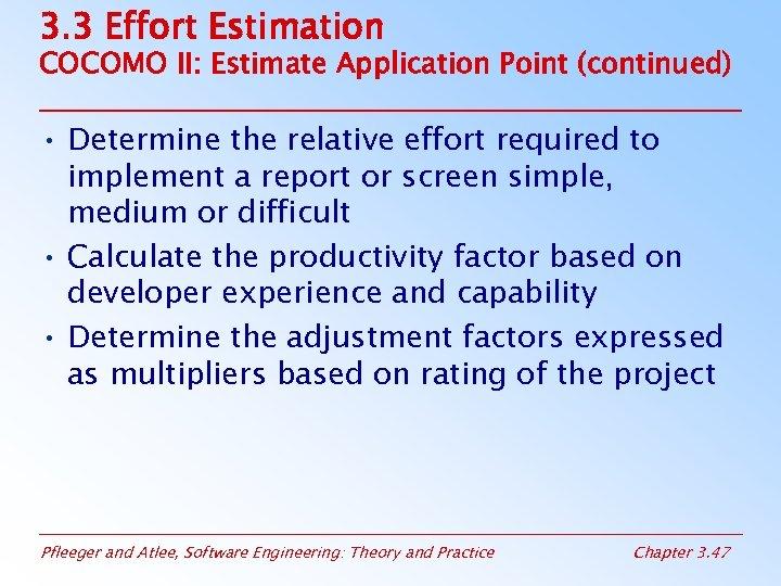 3. 3 Effort Estimation COCOMO II: Estimate Application Point (continued) • Determine the relative