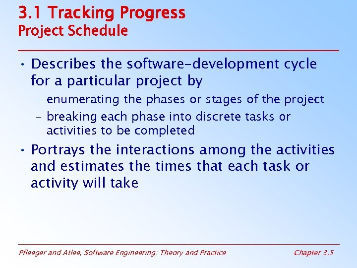 3. 1 Tracking Progress Project Schedule • Describes the software-development cycle for a particular