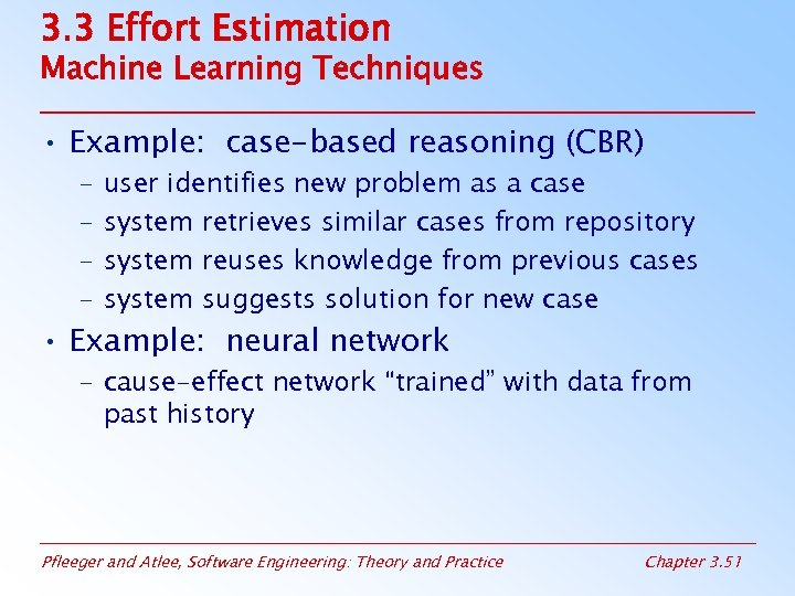 3. 3 Effort Estimation Machine Learning Techniques • Example: case-based reasoning (CBR) – –