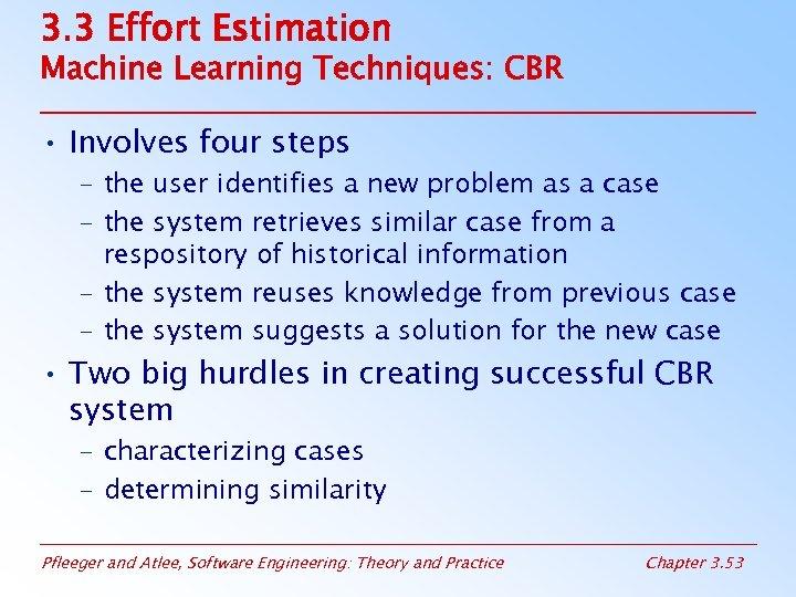 3. 3 Effort Estimation Machine Learning Techniques: CBR • Involves four steps – the