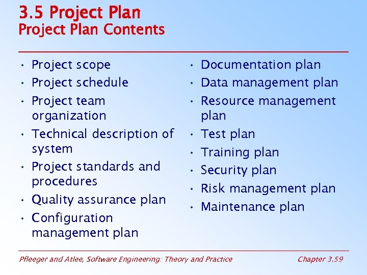 3. 5 Project Plan Contents • Project scope • Project schedule • Project team