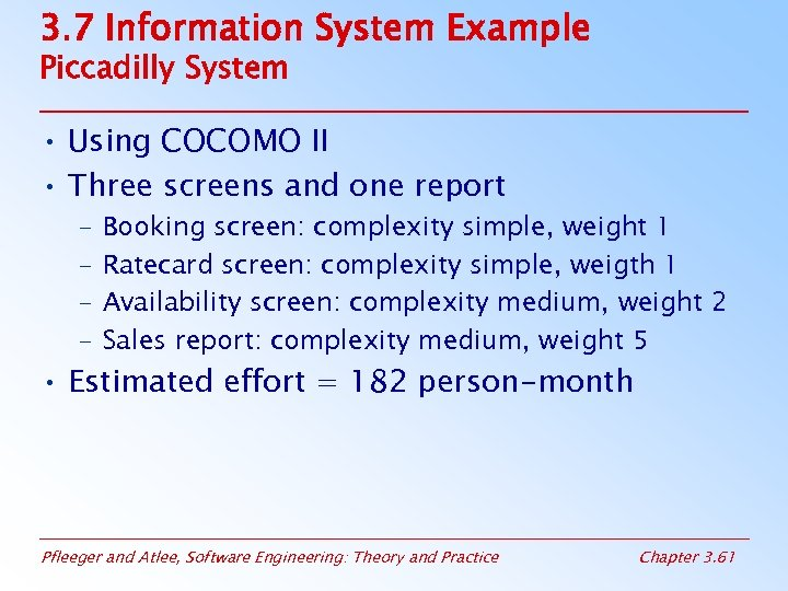 3. 7 Information System Example Piccadilly System • Using COCOMO II • Three screens
