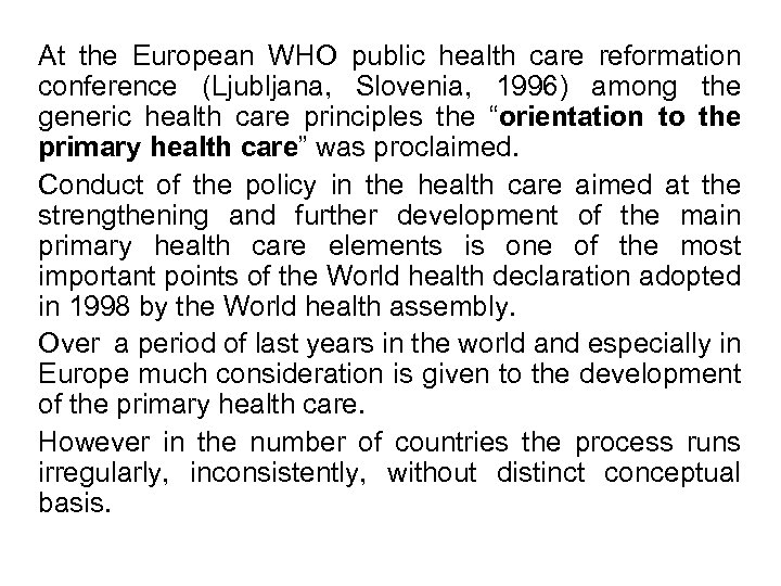 At the European WHO public health care reformation conference (Ljubljana, Slovenia, 1996) among the