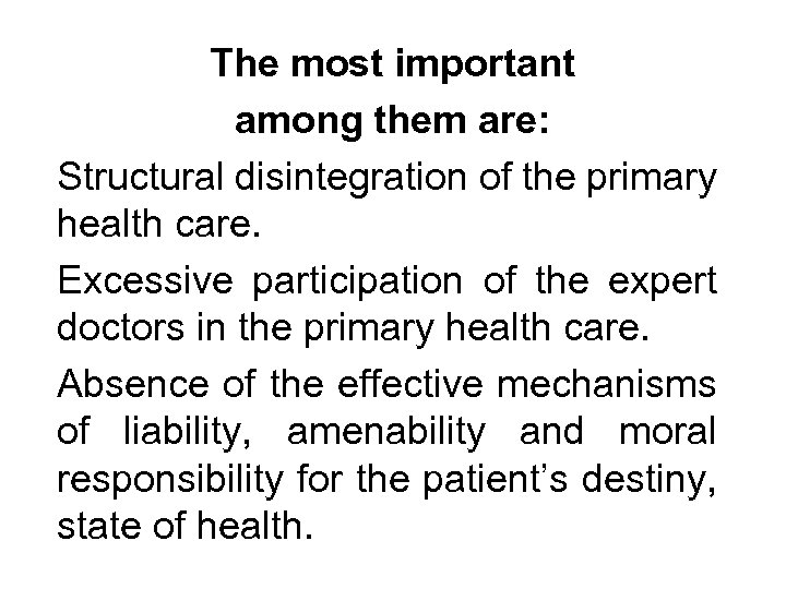 The most important among them are: Structural disintegration of the primary health care. Excessive