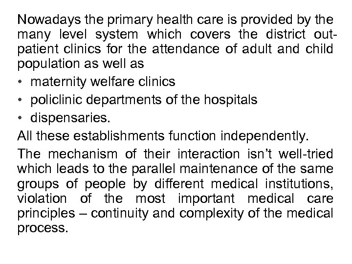 Nowadays the primary health care is provided by the many level system which covers