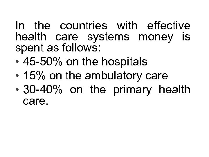 In the countries with effective health care systems money is spent as follows: •