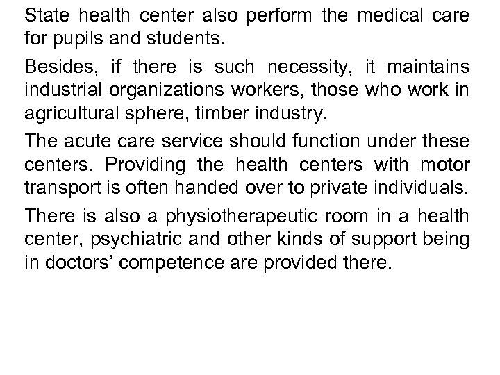 State health center also perform the medical care for pupils and students. Besides, if