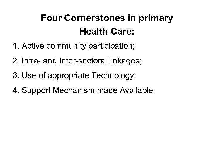 Four Cornerstones in primary Health Care: 1. Active community participation; 2. Intra- and Inter-sectoral