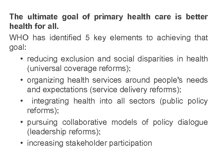 The ultimate goal of primary health care is better health for all. WHO has