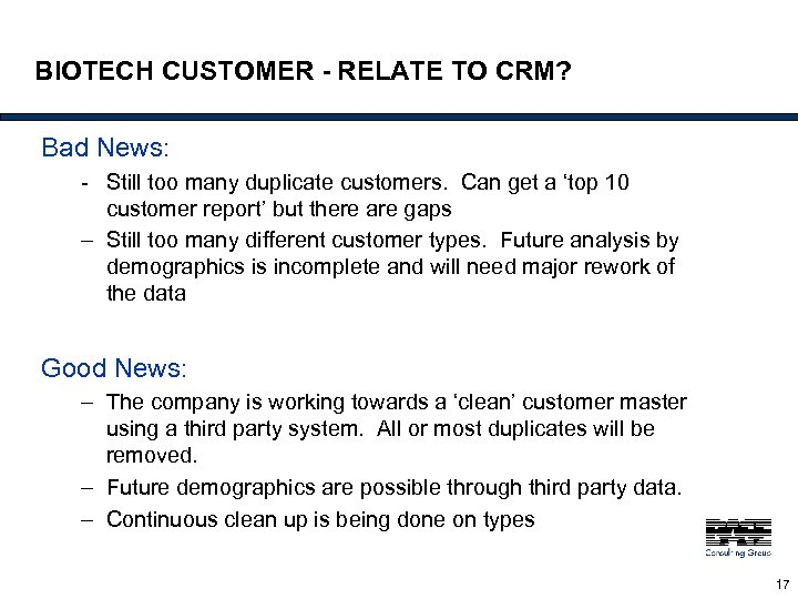 BIOTECH CUSTOMER - RELATE TO CRM? Bad News: - Still too many duplicate customers.