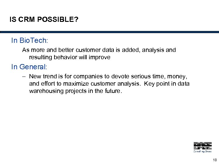 IS CRM POSSIBLE? In Bio. Tech: As more and better customer data is added,