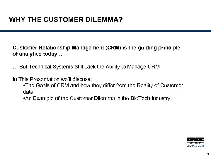 WHY THE CUSTOMER DILEMMA? Customer Relationship Management (CRM) is the guiding principle of analytics