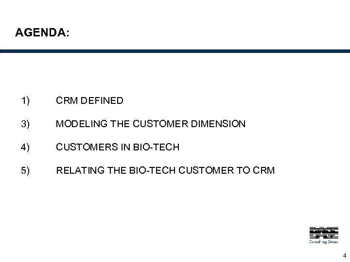 AGENDA: 1) CRM DEFINED 3) MODELING THE CUSTOMER DIMENSION 4) CUSTOMERS IN BIO-TECH 5)