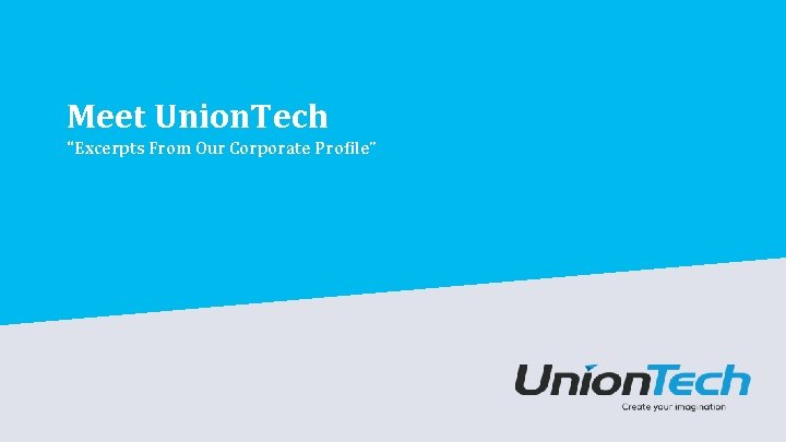 """Meet Union. Tech """"Excerpts From Our Corporate Profile"""""""