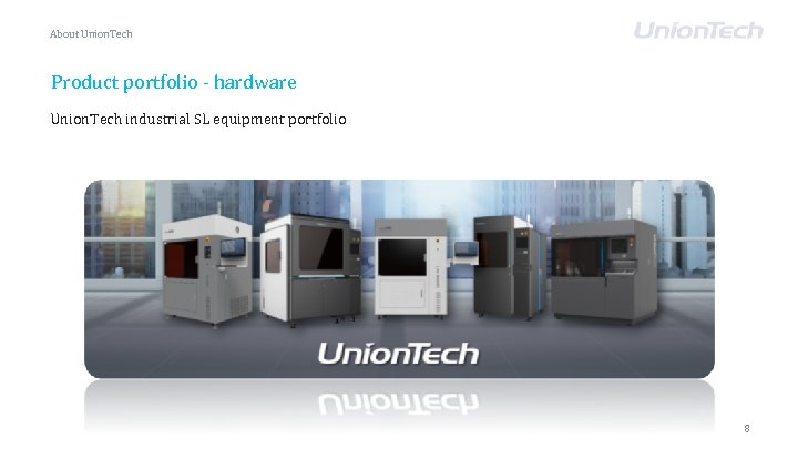 About Union. Tech Product portfolio - hardware Union. Tech industrial SL equipment portfolio 8