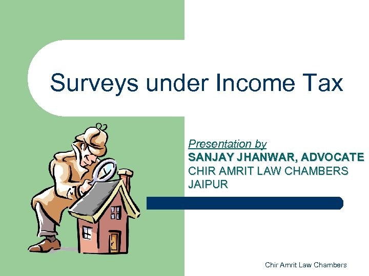 Surveys under Income Tax Presentation by SANJAY JHANWAR, ADVOCATE CHIR AMRIT LAW CHAMBERS JAIPUR