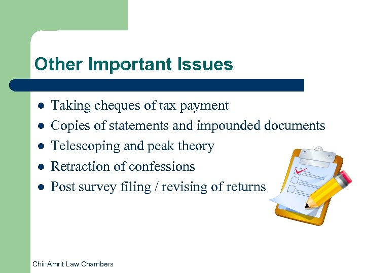 Other Important Issues l l l Taking cheques of tax payment Copies of statements