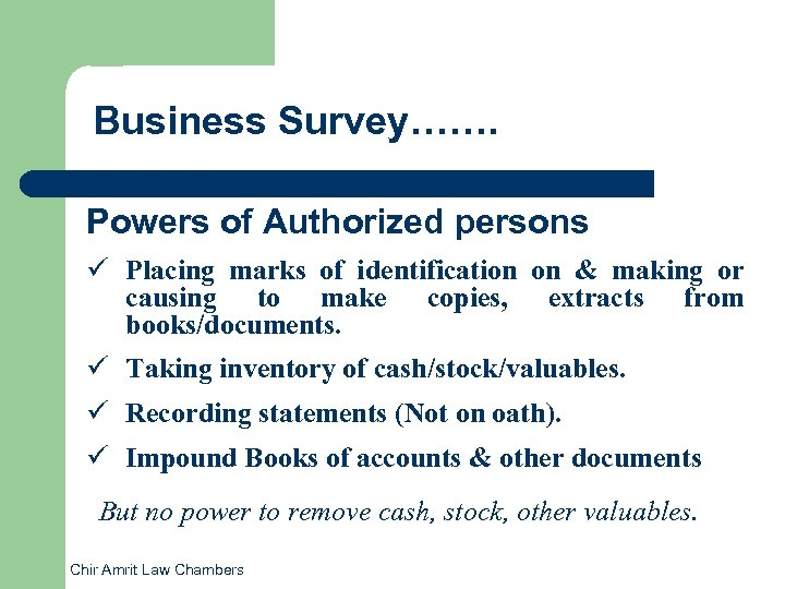 Business Survey……. Powers of Authorized persons ü Placing marks of identification on & making