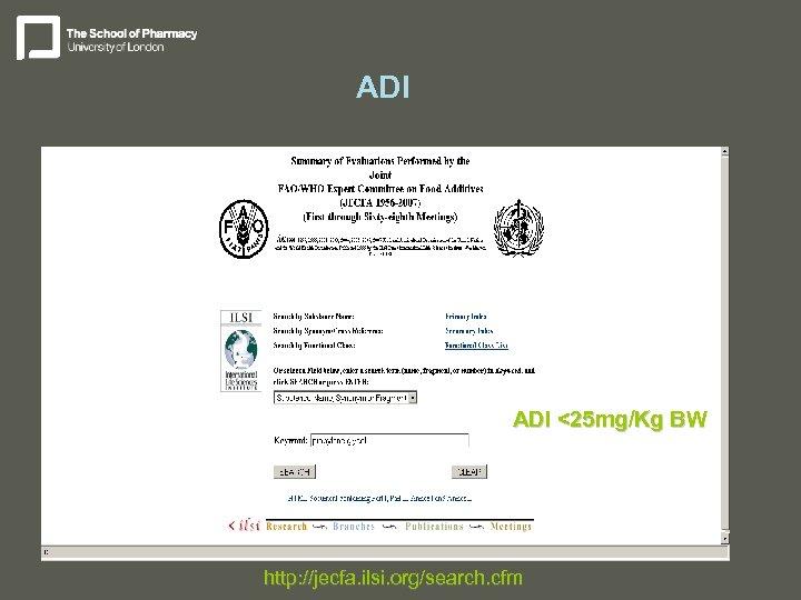 ADI <25 mg/Kg BW http: //jecfa. ilsi. org/search. cfm