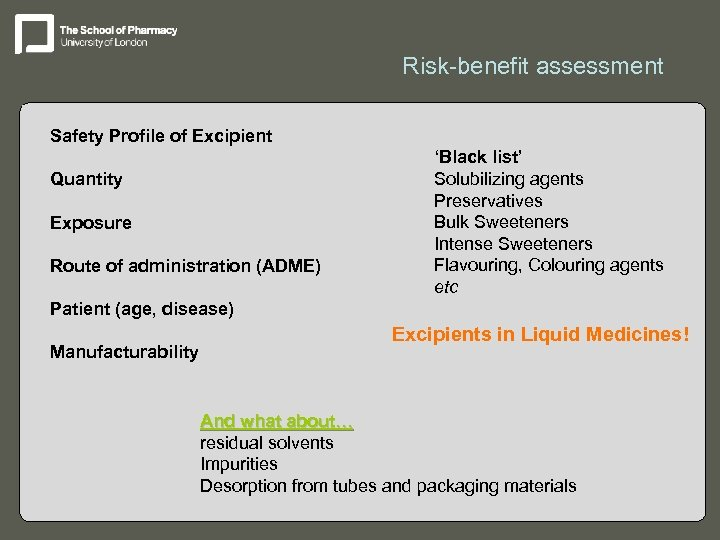 Risk-benefit assessment Safety Profile of Excipient Quantity Exposure Route of administration (ADME) 'Black list'