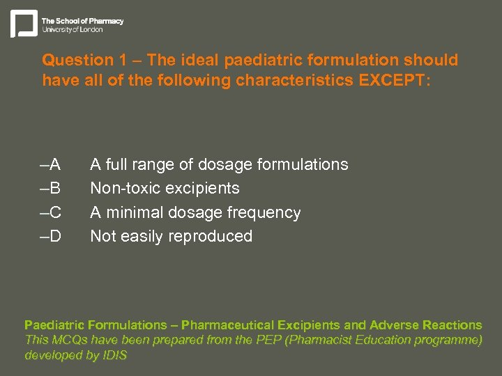 Question 1 – The ideal paediatric formulation should have all of the following characteristics