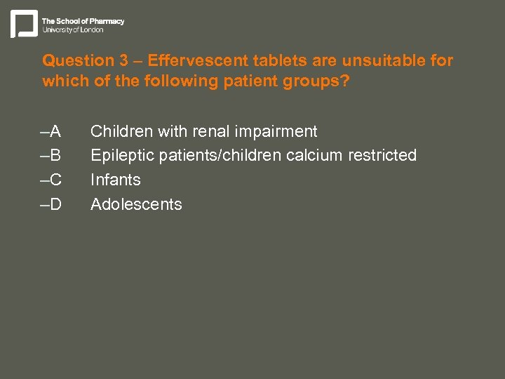Question 3 – Effervescent tablets are unsuitable for which of the following patient groups?