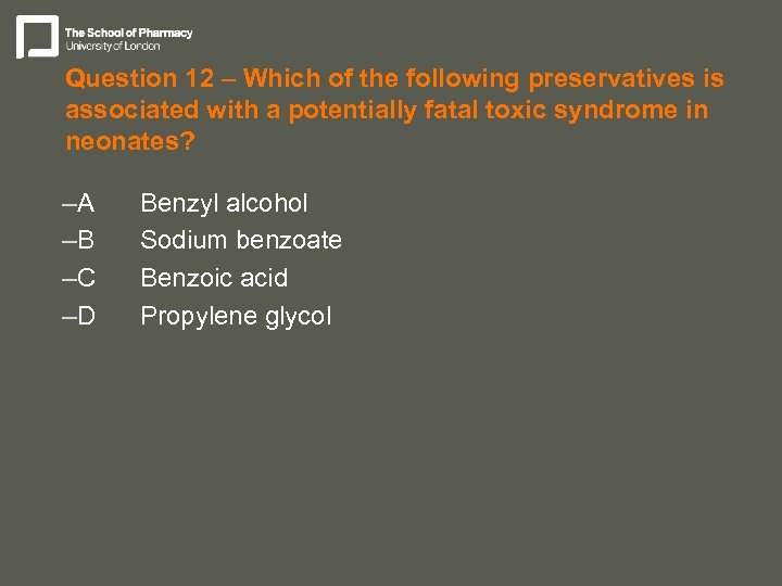 Question 12 – Which of the following preservatives is associated with a potentially fatal