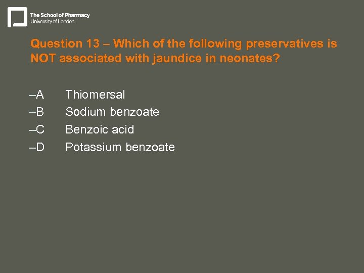 Question 13 – Which of the following preservatives is NOT associated with jaundice in