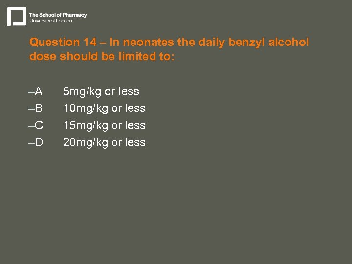 Question 14 – In neonates the daily benzyl alcohol dose should be limited to: