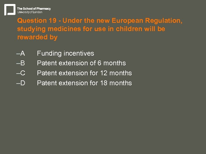 Question 19 - Under the new European Regulation, studying medicines for use in children