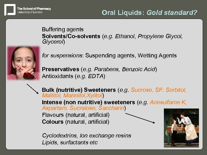 Oral Liquids: Gold standard? – Buffering agents – Solvents/Co-solvents (e. g. Ethanol, Propylene Glycol,