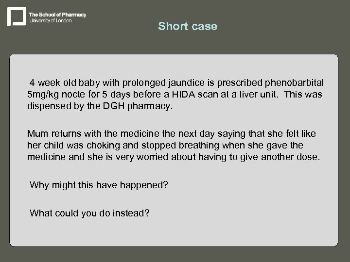 Short case – 4 week old baby with prolonged jaundice is prescribed phenobarbital 5