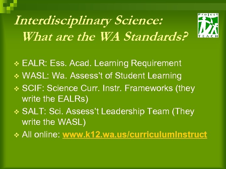 Interdisciplinary Science: What are the WA Standards? EALR: Ess. Acad. Learning Requirement v WASL: