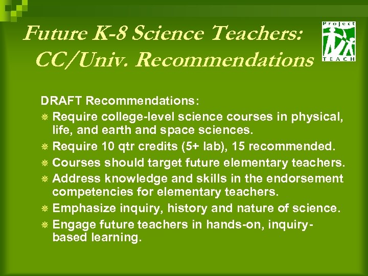 Future K-8 Science Teachers: CC/Univ. Recommendations DRAFT Recommendations: ¯ Require college-level science courses in