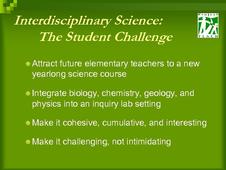 Interdisciplinary Science: The Student Challenge ¯ Attract future elementary teachers to a new yearlong