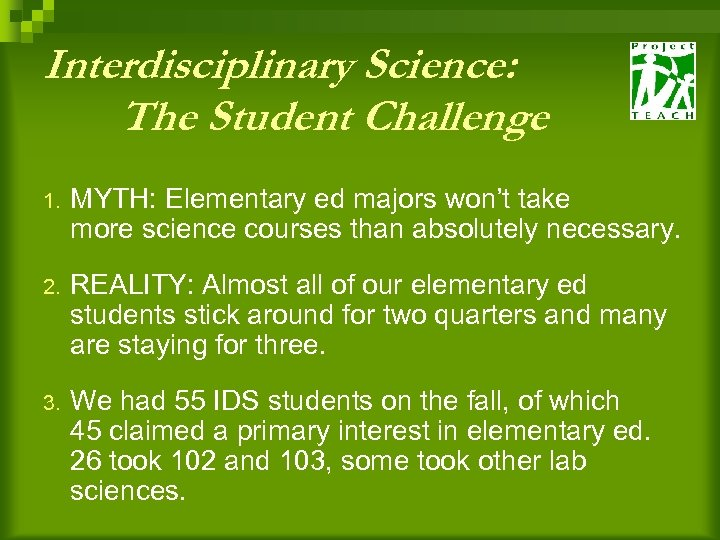 Interdisciplinary Science: The Student Challenge 1. MYTH: Elementary ed majors won't take more science