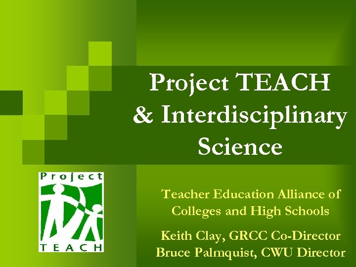 Project TEACH & Interdisciplinary Science Teacher Education Alliance of Colleges and High Schools Keith