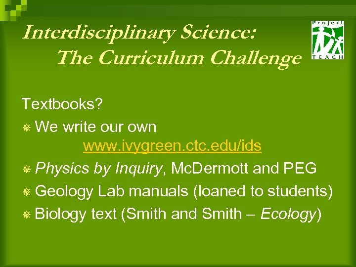 Interdisciplinary Science: The Curriculum Challenge Textbooks? ¯ We write our own www. ivygreen. ctc.