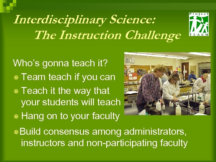 Interdisciplinary Science: The Instruction Challenge Who's gonna teach it? ¯ Team teach if you