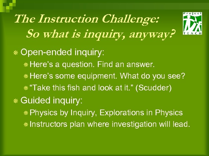 The Instruction Challenge: So what is inquiry, anyway? ¯ Open-ended inquiry: ¯ Here's a