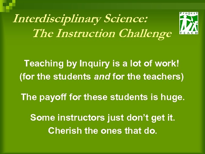 Interdisciplinary Science: The Instruction Challenge Teaching by Inquiry is a lot of work! (for