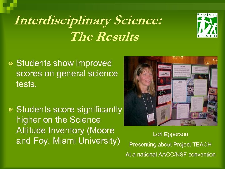 Interdisciplinary Science: The Results ¯ Students show improved scores on general science tests. ¯