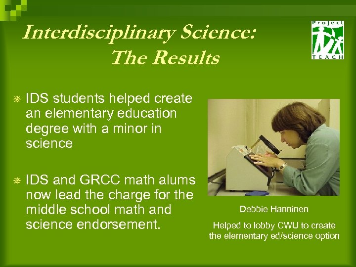 Interdisciplinary Science: The Results ¯ IDS students helped create an elementary education degree with